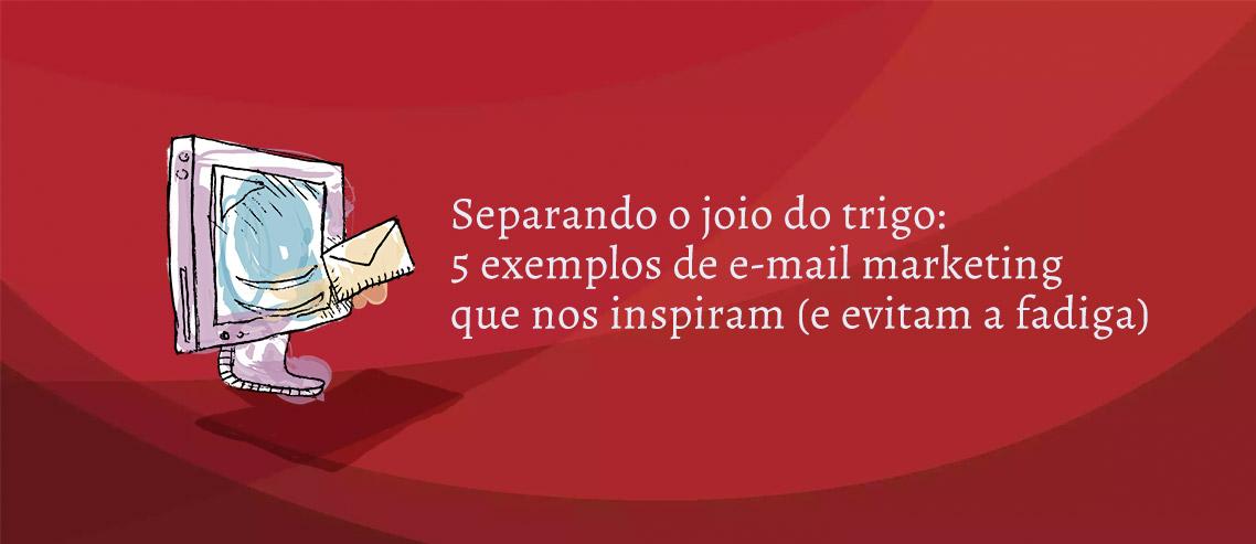 5 exemplos de e-mail marketing