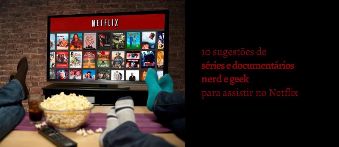 Sugestões séries e documentários nerd e geek no Netflix